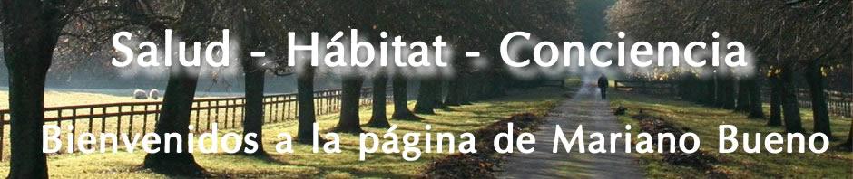 Salud – Hábitat – Conciencia :: Bienvenidos a la página de Mariano Bueno